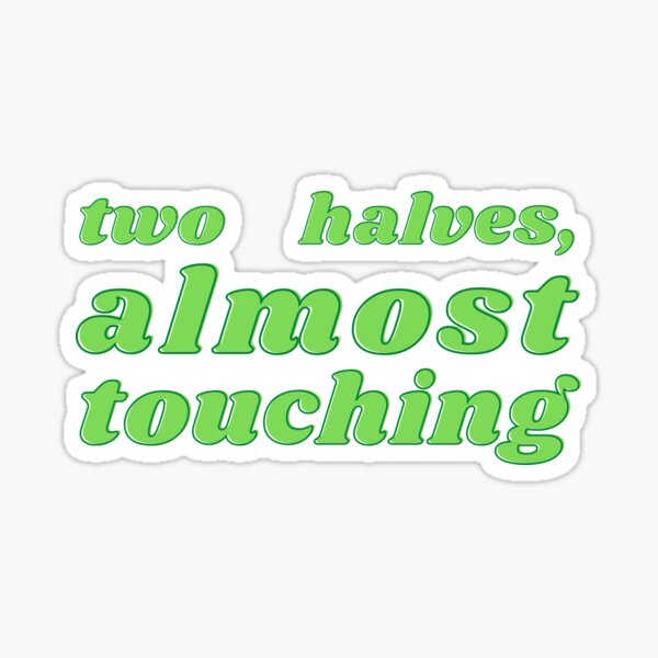 Two Halves, AlmostTouching Sticker