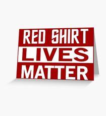 STAR TREK - RED SHIRT LIVES MATTER Greeting Card