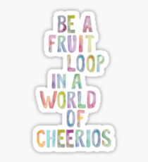 Be A Fruit Loop in a World of Cheerios Sticker