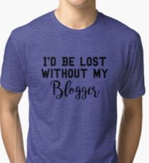 Sherlock - I'd be lost without my Blogger Tri-blend T-Shirt