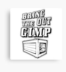 Bring Out The Gimp Canvas Print