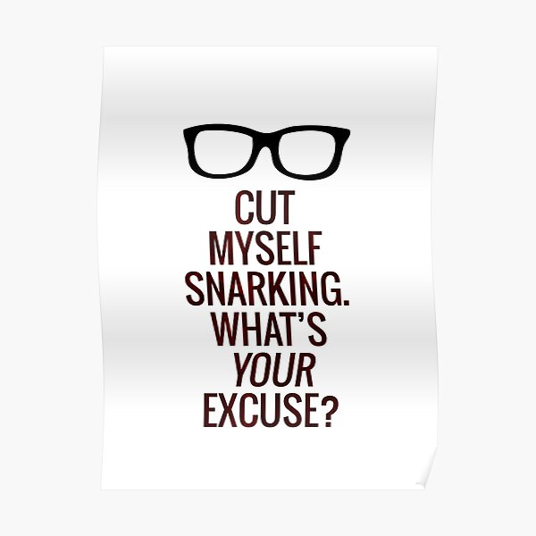 Cut Myself Snarking. What's Your Excuse? Poster