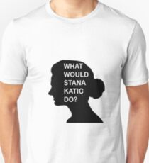 WHAT WOULD STANA KATIC DO? Unisex T-Shirt