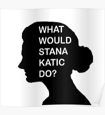 WHAT WOULD STANA KATIC DO? Poster