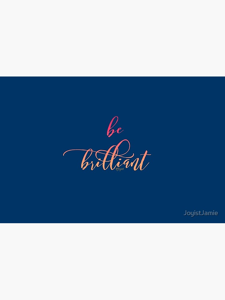 Just Be Brilliant by JoyistJamie