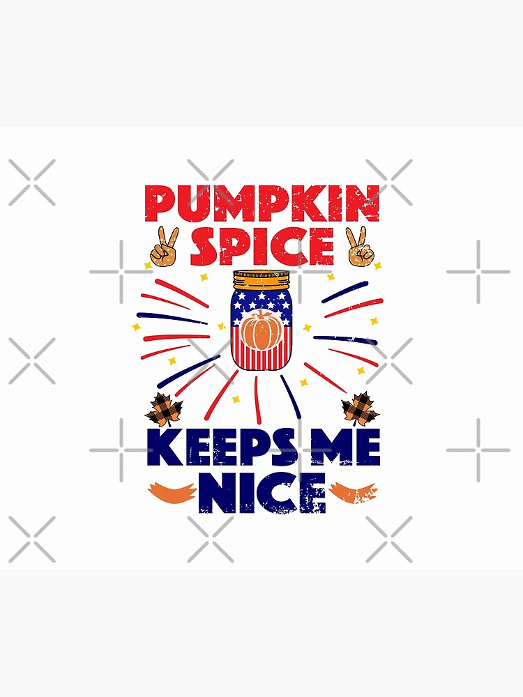 Pumpkin Spice Keeps Me Nice by CWartDesign