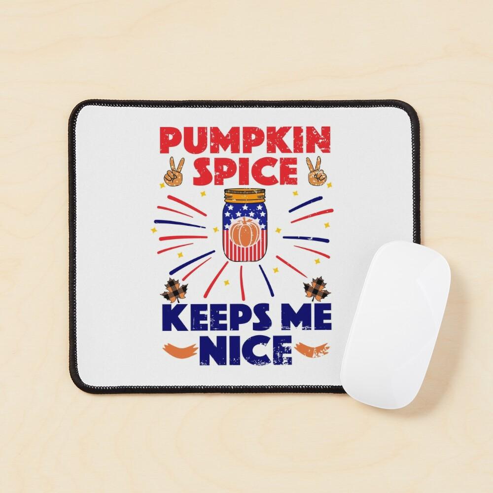 Pumpkin Spice Keeps Me Nice Mouse Pad