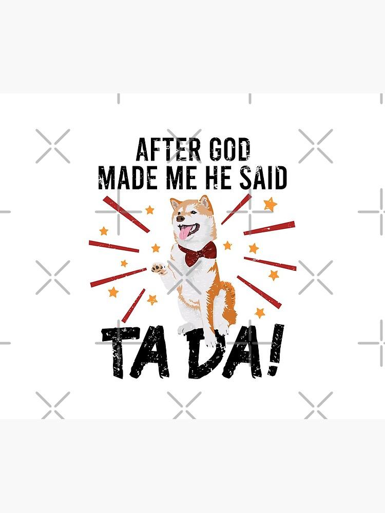 After God Made ~ Me He said TaDa. TaDa akita inu paw up by CWartDesign