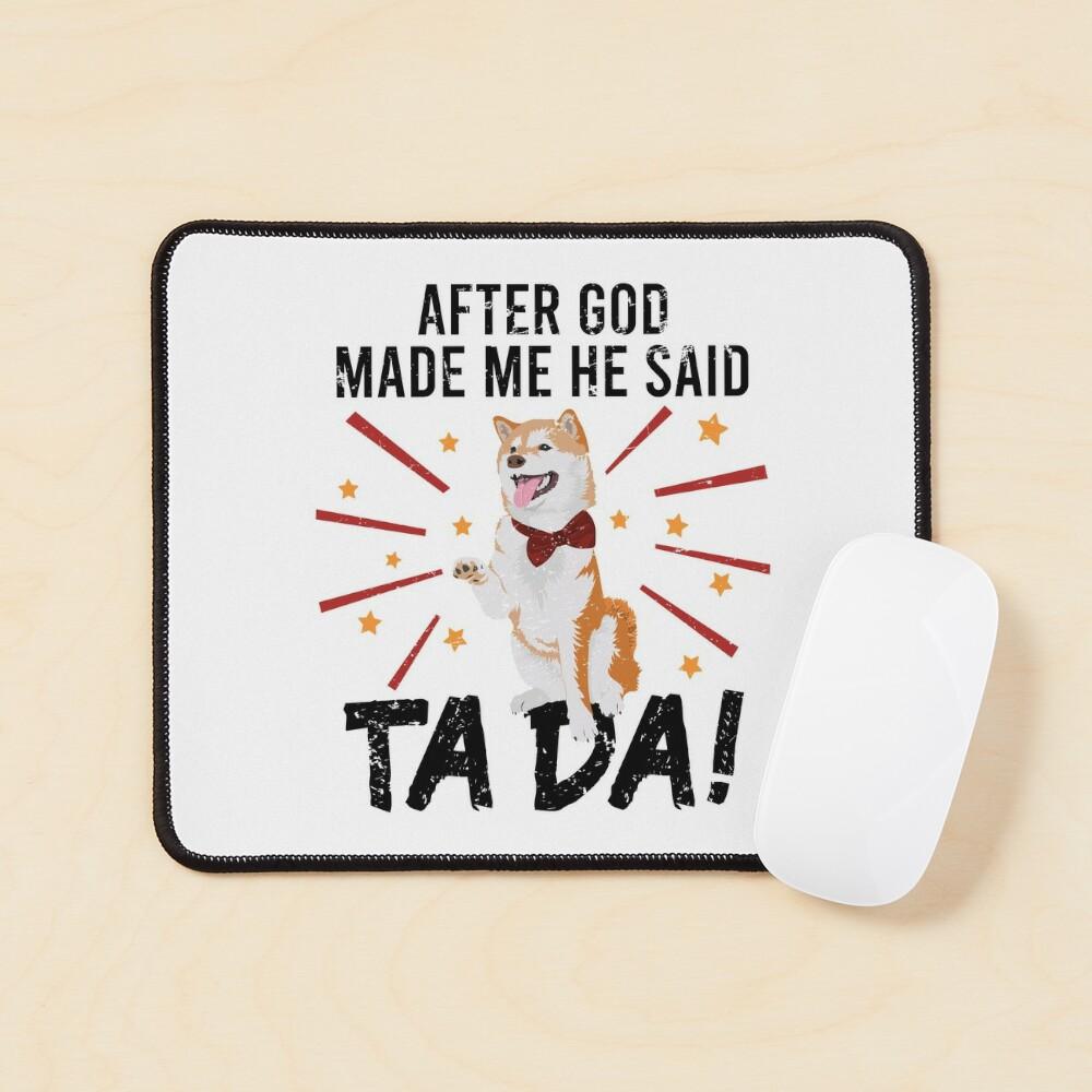 After God Made ~ Me He said TaDa. TaDa akita inu paw up Mouse Pad