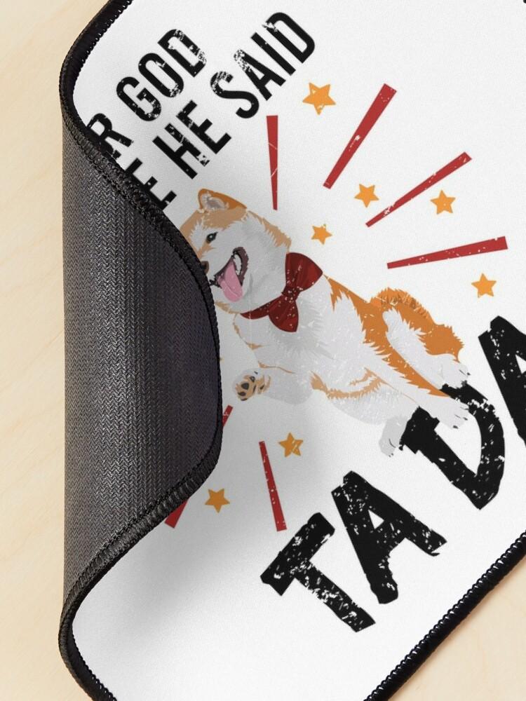 Alternate view of After God Made ~ Me He said TaDa. TaDa akita inu paw up Mouse Pad
