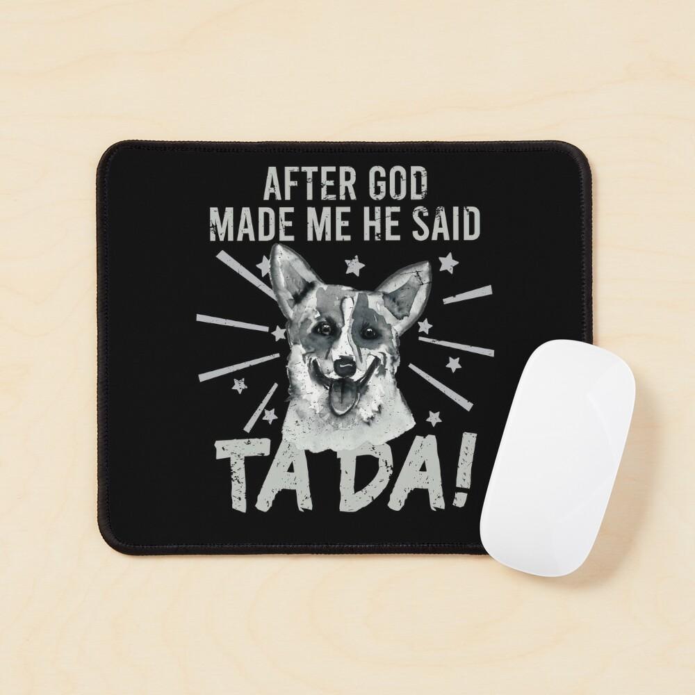 After God Made ~ Me He said TaDa. TaDa Vintage funny corgi dog Mouse Pad