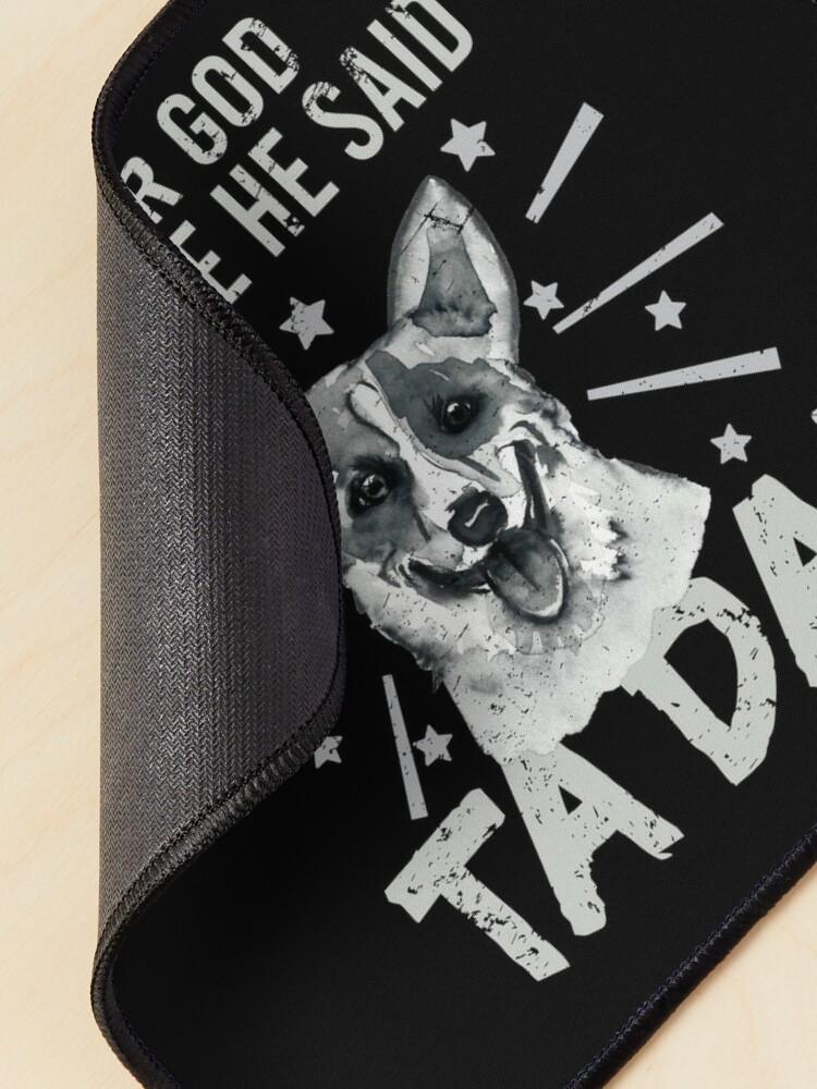 Alternate view of After God Made ~ Me He said TaDa. TaDa Vintage funny corgi dog Mouse Pad