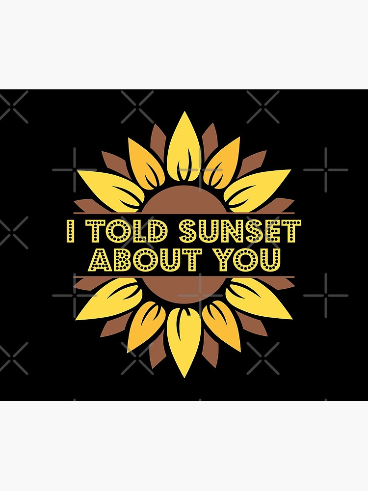 I Told Sunset About You Sunflower by CWartDesign