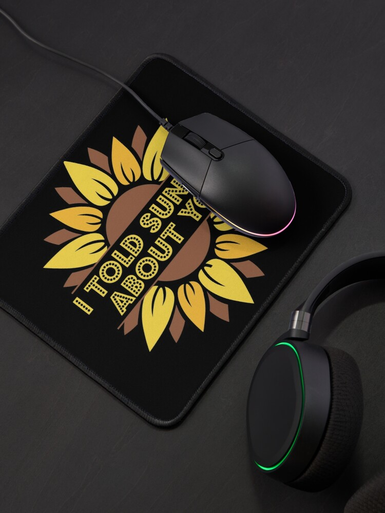 Alternate view of I Told Sunset About You Sunflower Mouse Pad