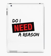 Do I Need A Reason - Red Sign - Light iPad Case/Skin