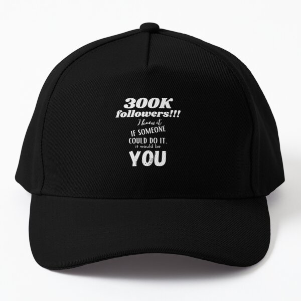 300K followers. I knew it, if someone could do Baseball Cap