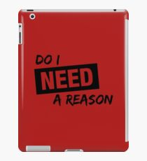 Do I Need A Reason - Sign - Light iPad Case/Skin