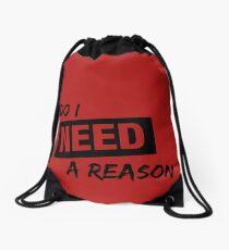 Do I Need A Reason - Sign - Light Drawstring Bag