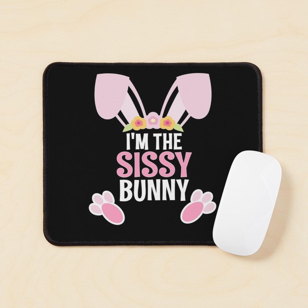 I Am The Sissy Bunny Easter Family Matching Apparel Mouse Pad