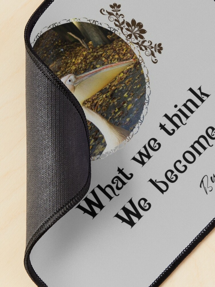 Alternate view of What We Think We Become - Impactful Positive Motivational Mouse Pad