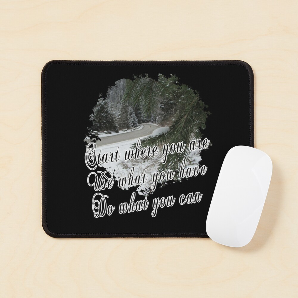 Start Where You Are Use What You Have Do What You Can - Impactful Positive Motivational Mouse Pad