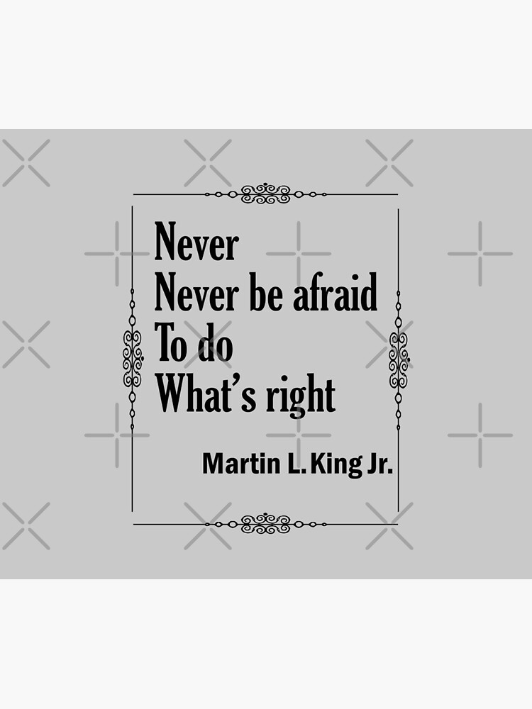 Quotes By Martin Luther King Jr. - Never, Never Be Afraid to do Whats Right by CWartDesign