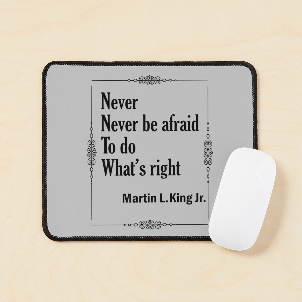 Quotes By Martin Luther King Jr. - Never, Never Be Afraid to do Whats Right Mouse Pad