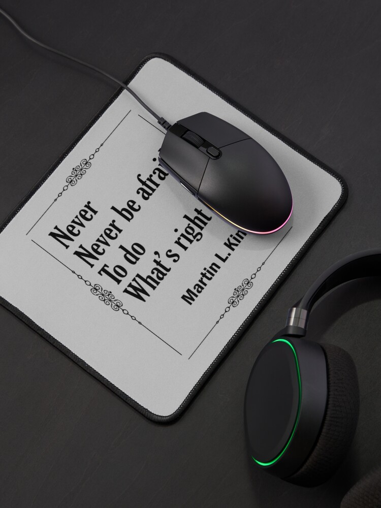 Alternate view of Quotes By Martin Luther King Jr. - Never, Never Be Afraid to do Whats Right Mouse Pad