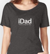 iDad... There's A Nap For That Women's Relaxed Fit T-Shirt
