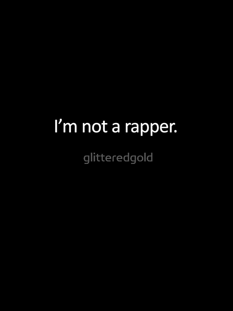 I'M NOT A RAPPER. by glitteredgold