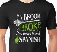 My broom broke so now i teach Spanish Tshirt Unisex T-Shirt