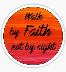 walk by faith, not by sight Sticker