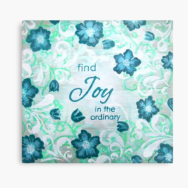 Find Joy in the Ordinary by Jan Marvin Metal Print