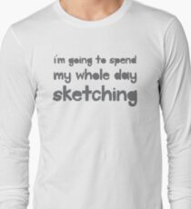 I'm going to spend the whole day sketching T-Shirt