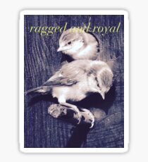 ragged and royal Sticker