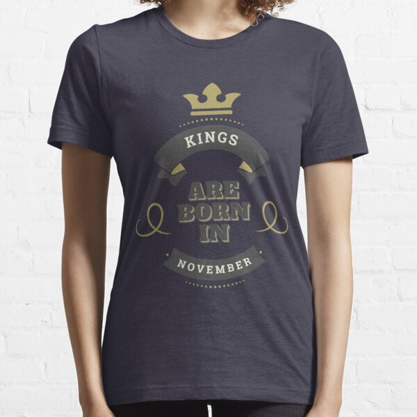 Copy of KINGS ARE BORN IN NOVEMBER Essential T-Shirt
