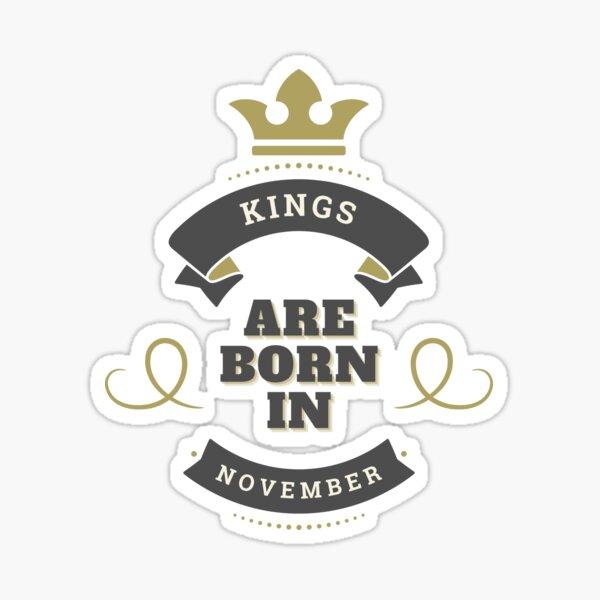 Copy of KINGS ARE BORN IN NOVEMBER Sticker
