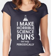 I make horrible science puns but only periodically Women's Fitted Scoop T-Shirt