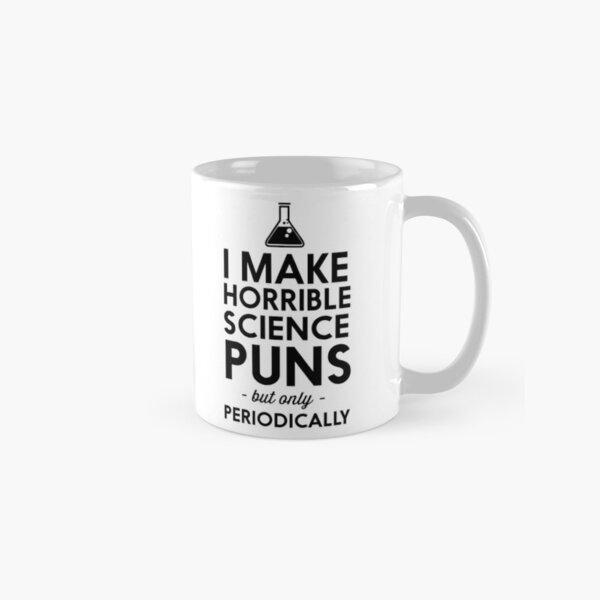 I make horrible science puns but only periodically Classic Mug