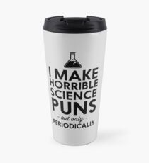 I make horrible science puns but only periodically Travel Mug