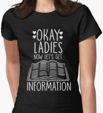 Okay Ladies Now Let's Get Information Women's Fitted T-Shirt