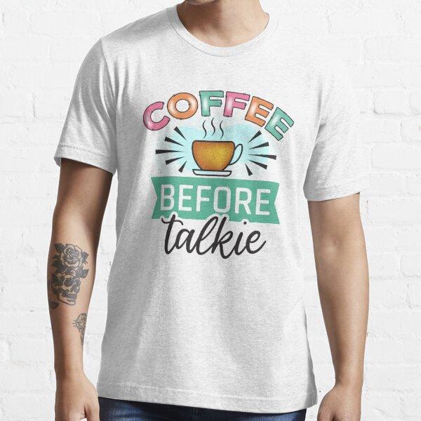 Coffee before talkie Essential T-Shirt