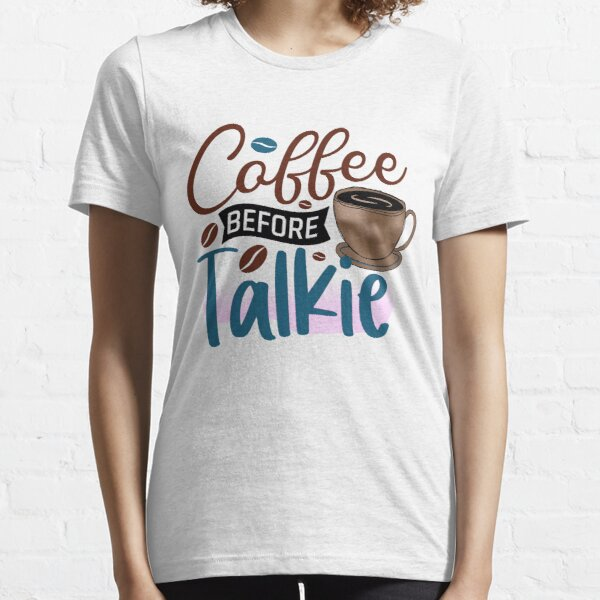 Funny Coffee before talkie Essential T-Shirt
