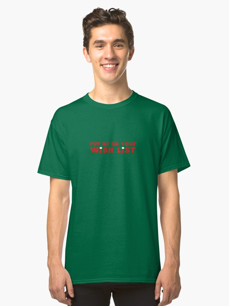 Christmas - Put me on your wish list Classic T-Shirt Front