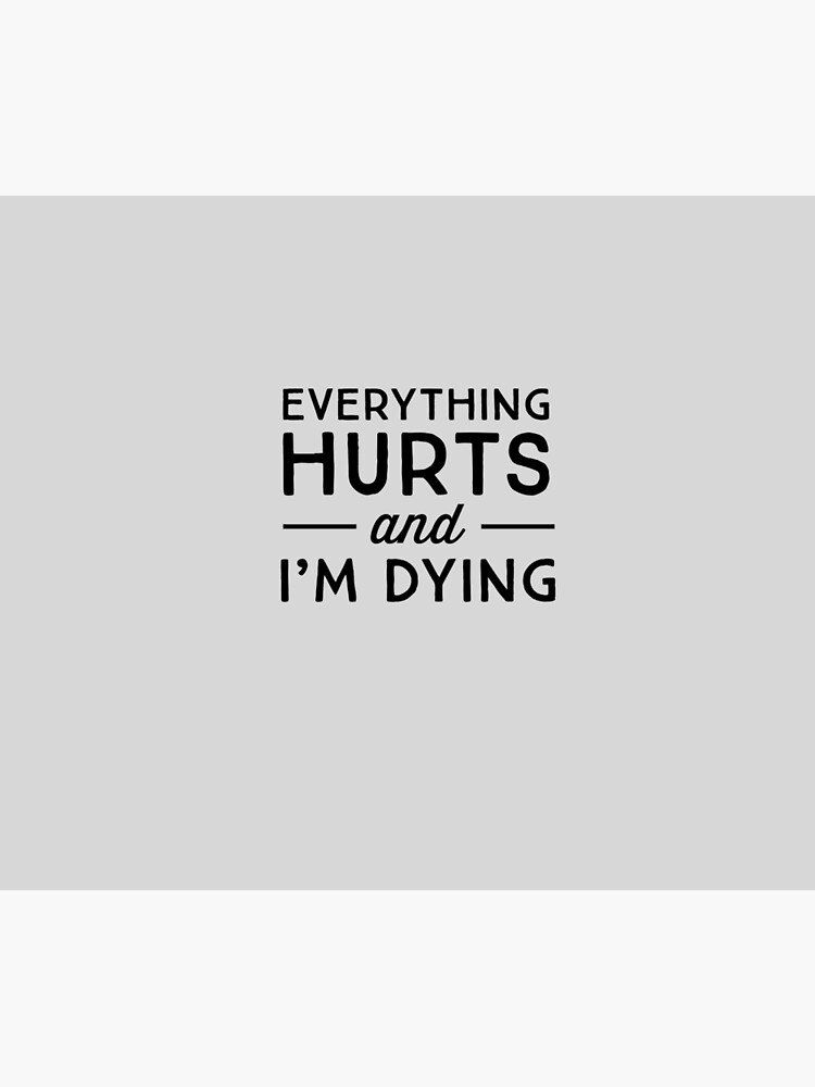 Everything hurts and I'm dying by workout