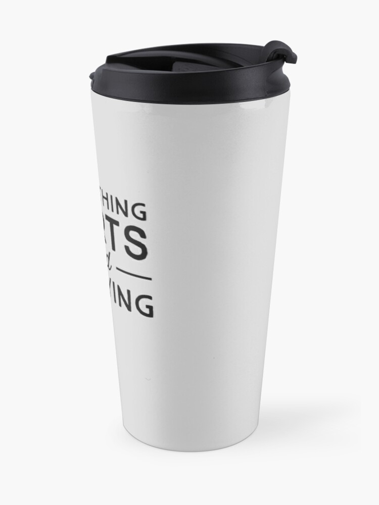 Alternate view of Everything hurts and I'm dying Travel Mug