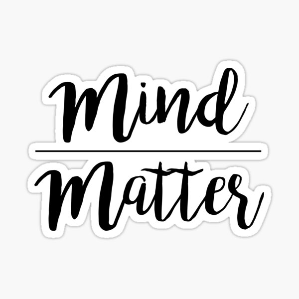 Mind over matter Sticker