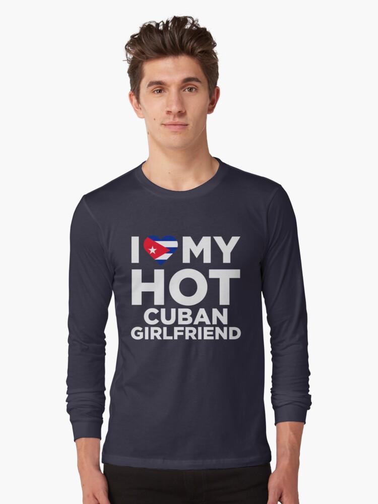 I Love My Hot Cuban Girlfriend Long Sleeve T-Shirt Front