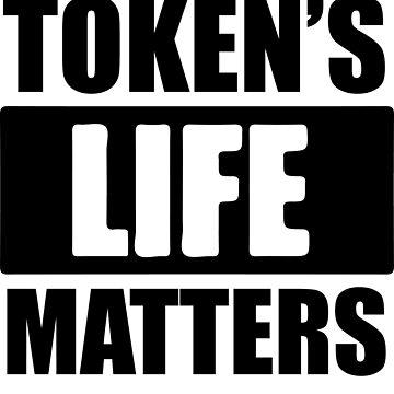 Token's Life Matters  by obamashirts