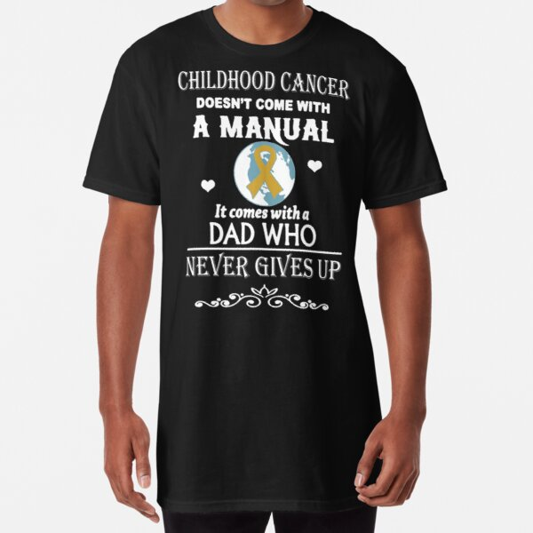 Childhood Cancer Dad Who Never Gives Up Long T-Shirt